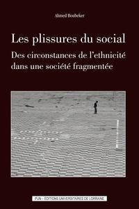 Ahmed Boubeker - Les plissures du social - Des circonstances de l'ethnicité dans une société fragmentée.