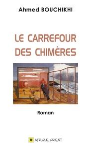 Ahmed Bouchikhi - Le carrefour des chimères.