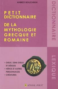 Ahmed Bouchikhi - Petit dictionnaire de la mythologie grecque et romaine.