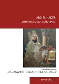 Ahmed Bouyerdene et Eric Geoffroy - Abd el-Kader, un spirituel dans la modernité.