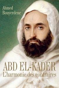 Ahmed Bouyerdene - Abd el-Kader - L'harmonie des contraires.