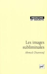 Ahmed Channouf - Les images subliminales - Une approche psychosociale.