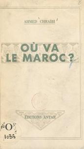Ahmed Chraïbi - Où va le Maroc ?.