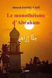 Ahmed Daniel-Café - Le monothéisme d'Abraham.