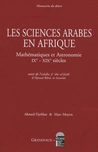 Ahmed Djebbar et Marc Moyon - Les sciences arabes en Afrique - Mathématiques et Astronomie IXe-XIXe siècle, suivi de Nubdha fi'ilm al-hisab.