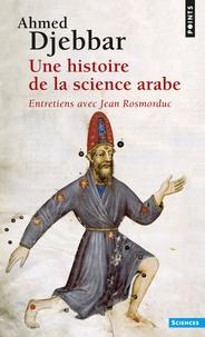 Ahmed Djebbar - Une histoire de la science arabe.