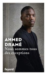 Ahmed Dramé - Nous sommes tous des exceptions.