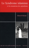 Ahmed Henni - Le Syndrome islamiste - Et les mutations du capitalisme.
