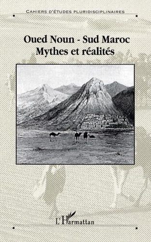 Ahmed Joumani - Oued Noun, sud Maroc : mythes et réalités.