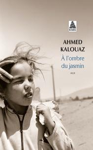 Ahmed Kalouaz - A l'ombre du jasmin.
