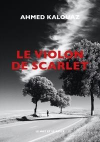 Ahmed Kalouaz - Le violon de Scarlet.