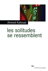 Ahmed Kalouaz - Les solitudes se ressemblent.