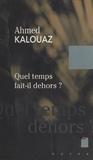 Ahmed Kalouaz - Quel temps fait-il dehors ? - [nouvelles].