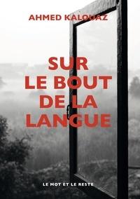 Ahmed Kalouaz - Sur le bout de la langue.