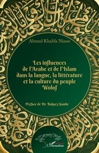 Ahmed Khalifa Niasse - Les influences de l'arabe et de l'Islam dans la langue, la littérature et la culture du peuple Wolof.