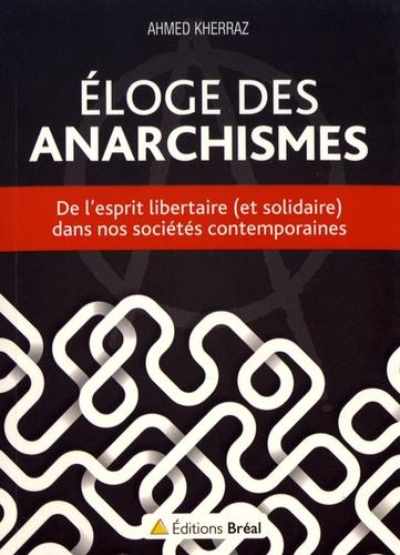 Ahmed Kherraz - Eloge des anarchismes - De l'esprit libertaire (et solidaire) dans nos sociétés contemporaines.