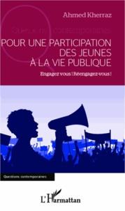 Ahmed Kherraz - Pour une participation des jeunes à la vie publique - Engagez-vous ! Réengagez-vous !.
