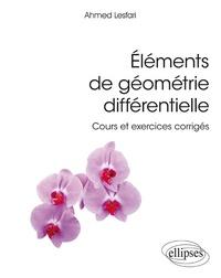 Ahmed Lesfari - Eléments de géométrie différentielle - Cours et exercices corrigés.