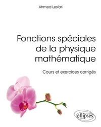 Ahmed Lesfari - Fonctions spéciales de la physique mathématique - Cours et exercices corrigés.