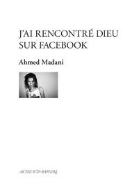 Ahmed Madani - J'ai rencontré Dieu sur Facebook.