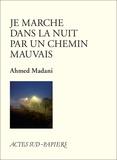 Ahmed Madani - Je marche dans la nuit par un chemin mauvais.