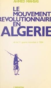 Ahmed Mahsas - Le mouvement révolutionnaire en Algérie, de la Première Guerre mondiale à 1954 - Essai sur la formation du mouvement national.