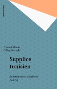 Ahmed Manaï - Supplice tunisien - Le jardin secret du général Ben Ali.