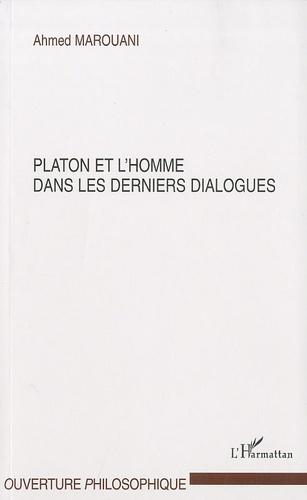 Ahmed Marouani - Platon et l'homme dans les derniers dialogues.