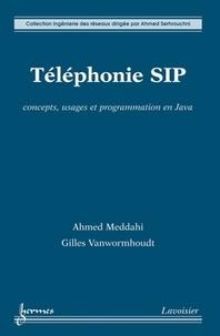Ahmed Meddahi et Gilles Vanwormhoudt - Téléphonie SIP - Concepts, usages et programmation en Java.