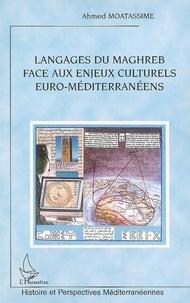 Ahmed Moatassime - Langages du Maghreb face aux enjeux culturels euro-méditerranéens.