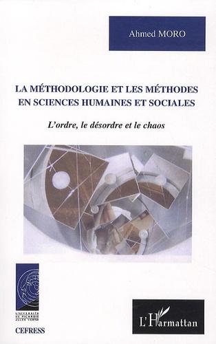 Ahmed Moro - La méthodologie et les méthodes en sciences humaines et sociales - L'ordre, le désordre et le chaos.