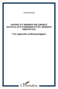 Ahmed - Ngoma et mission islamique (Da' wa) aux Comores et en Afrique orientale - Une approche anthropologique.