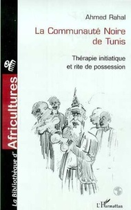 Ahmed Rahal - La communaute noire de tunis - therapie initiatique et rite de possession.
