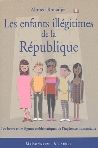 Ahmed Rouadjia - Les enfants illégitimes de la République.