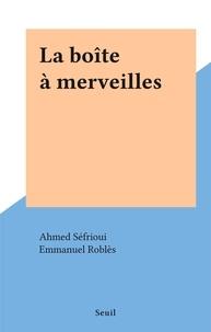 Ahmed Sefrioui et Emmanuel Roblès - La boîte à merveilles.