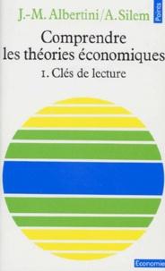 Ahmed Silem et Jean-Marie Albertini - Comprendre les théories économiques - Tome 1, Clés de lecture, Edition mise à jour 1991.
