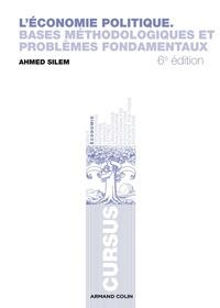 Ahmed Silem - L'économie politique - Bases méthodologiques et problèmes fondamentaux.