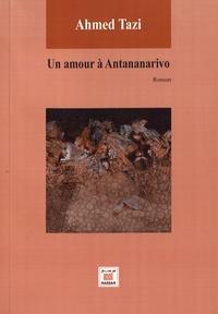 Ahmed Tazi - Un amour à Antananarivo.