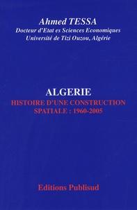 Ahmed Tessa - Algérie - Histoire d'une construction spatiale : 1960-2005.