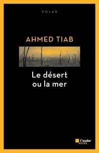 Ahmed Tiab - Le désert ou la mer.
