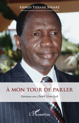 Ahmed Tidiane Souaré - A mon tour de parler - Entretiens avec Cheik Yérim Seck.