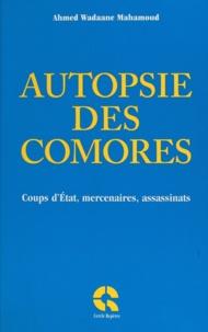 Ahmed Wadaane Mahamoud - Autopsie des Comores - Coups d'État, mercenaires, assassinats.