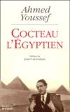 Ahmed Youssef - Cocteau l'Egyptien - La tentation orientale de Jean Cocteau.