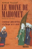 Ahmed Youssef - Le moine de Mahomet - L'entourage judéo-chrétien à la Mecque au VIe siècle.