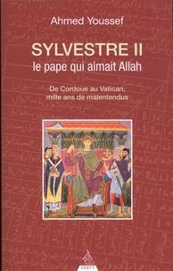 Sylvestre II, le pape de l'an mille qui aimait Allah- De Cordoue au Vatican, mille ans de malentendus - Ahmed Youssef pdf epub