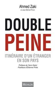 Ahmed Zaki et Jean-Michel Pinon - Double peine - Itinéraire d'un étranger en son pays.