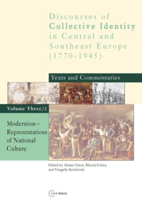 Ahmet Ersoy et Maciej Górny - Modernism: Representations of National Culture - Discourses of Collective Identity in Central and Southeast Europe 1770–1945: Texts and Commentaries, volume III/2.