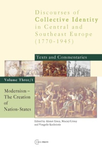 Ahmet Ersoy et Maciej Górny - Modernism: The Creation of Nation-States - Discourses of Collective Identity in Central and Southeast Europe 1770–1945: Texts and Commentaries, volume III/1.
