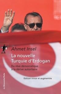 Ahmet Insel - La nouvelle Turquie d'Erdogan - Du rêve démocratique à la dérive autoritaire.