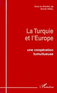 Ahmet Insel et  Collectif - La Turquie et l'Europe - Une coopération tumultueuse.